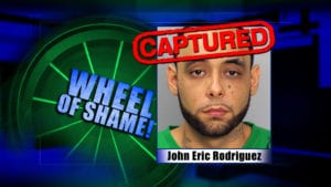 Wheel of Shame Fugitive Arrested: John Eric Rodriguez